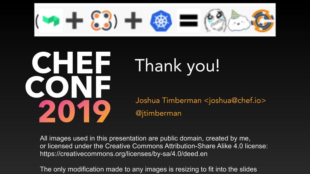 Thank you! Joshua Timberman <joshua@chef.io> @j...