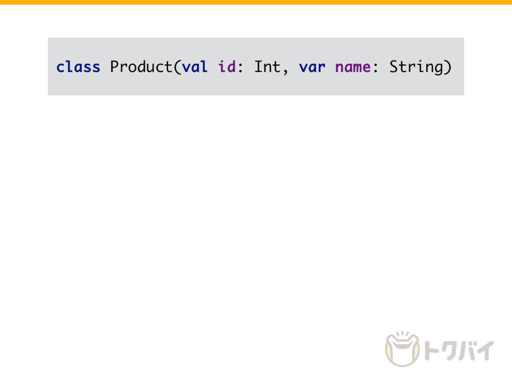 class Product(val id: Int, var name: String)
