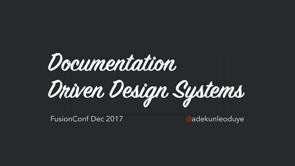 Documentation  Driven Design Systems FusionCon...