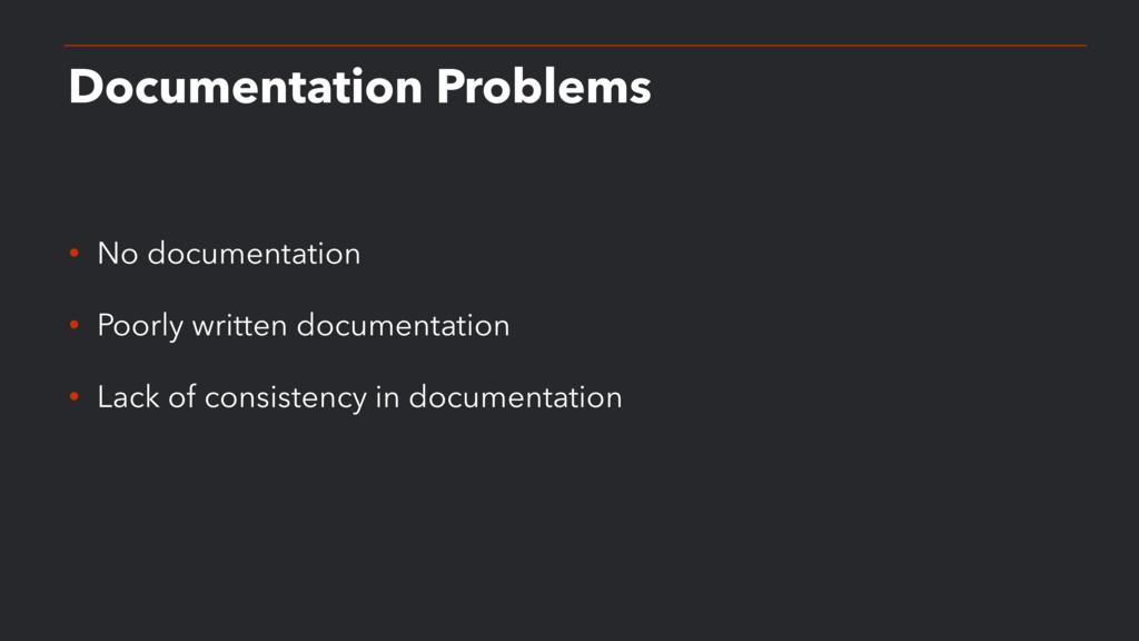 Documentation Problems • No documentation • Poo...