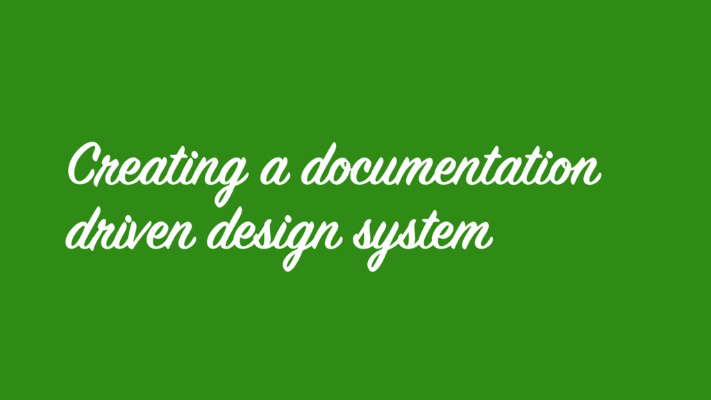 Creating a documentation driven design system