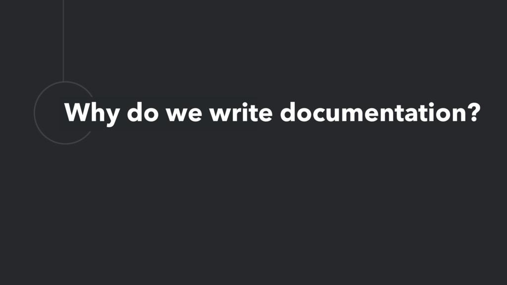 L Why do we write documentation?
