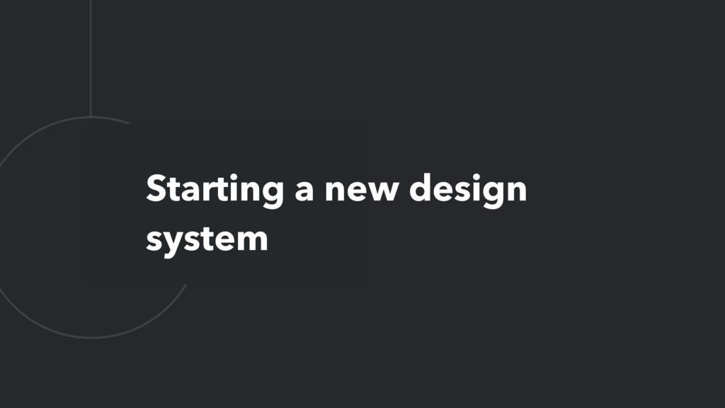 L Starting a new design system
