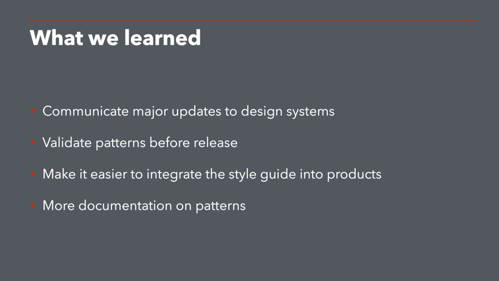 What we learned • Communicate major updates to ...