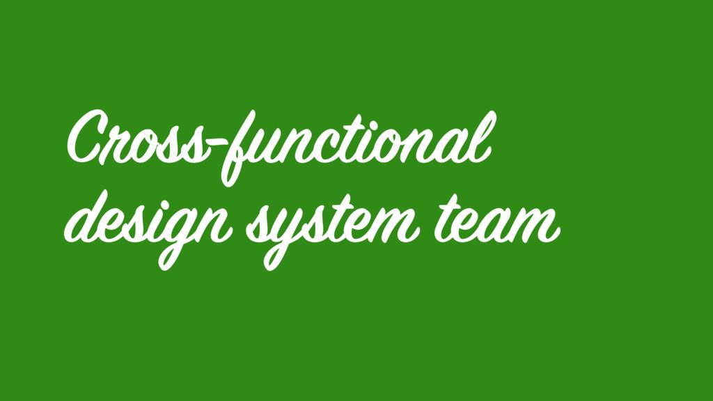 Cross-functional design system team