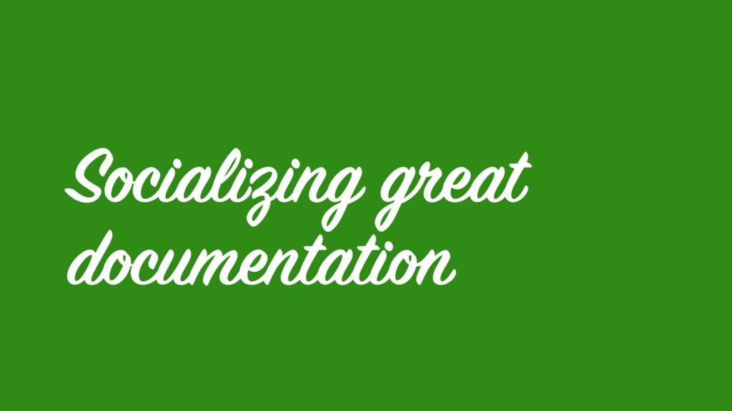Socializing great documentation