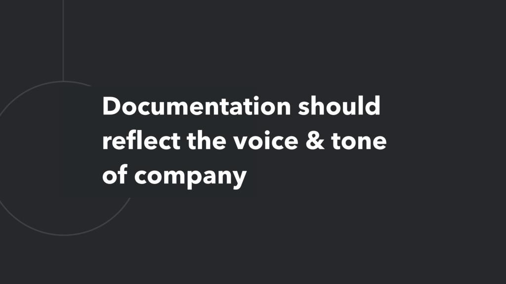 L Documentation should reflect the voice & tone ...