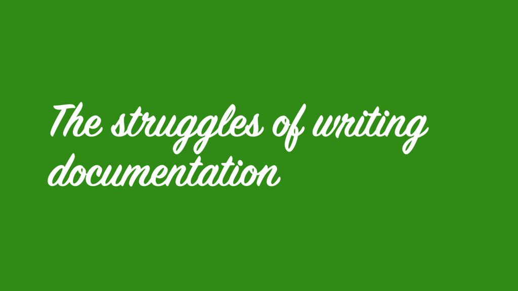 The struggles of writing documentation
