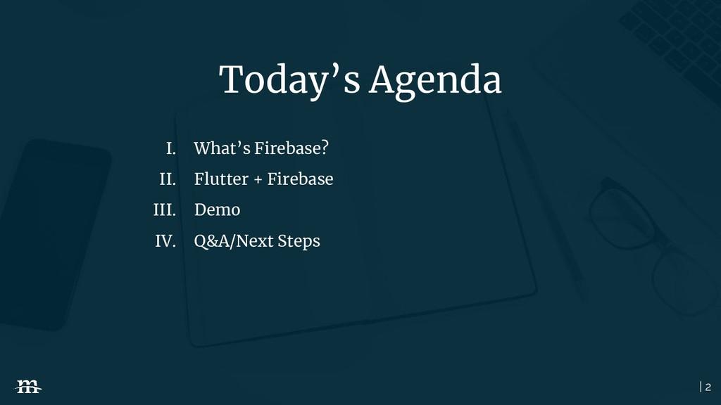 | 2 Today's Agenda I. What's Firebase? II. Flut...