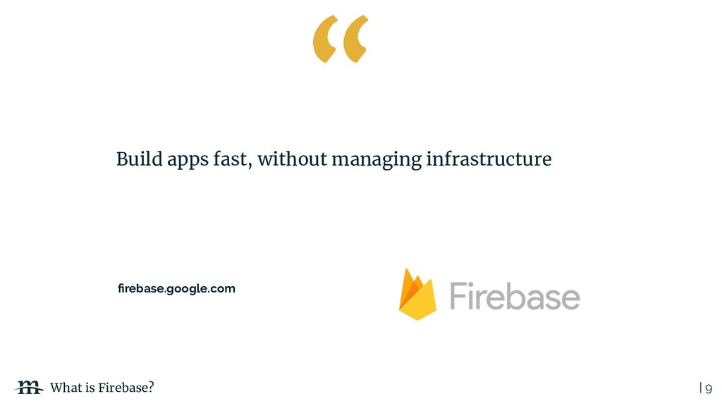 | 9 What is Firebase? Build apps fast, without ...