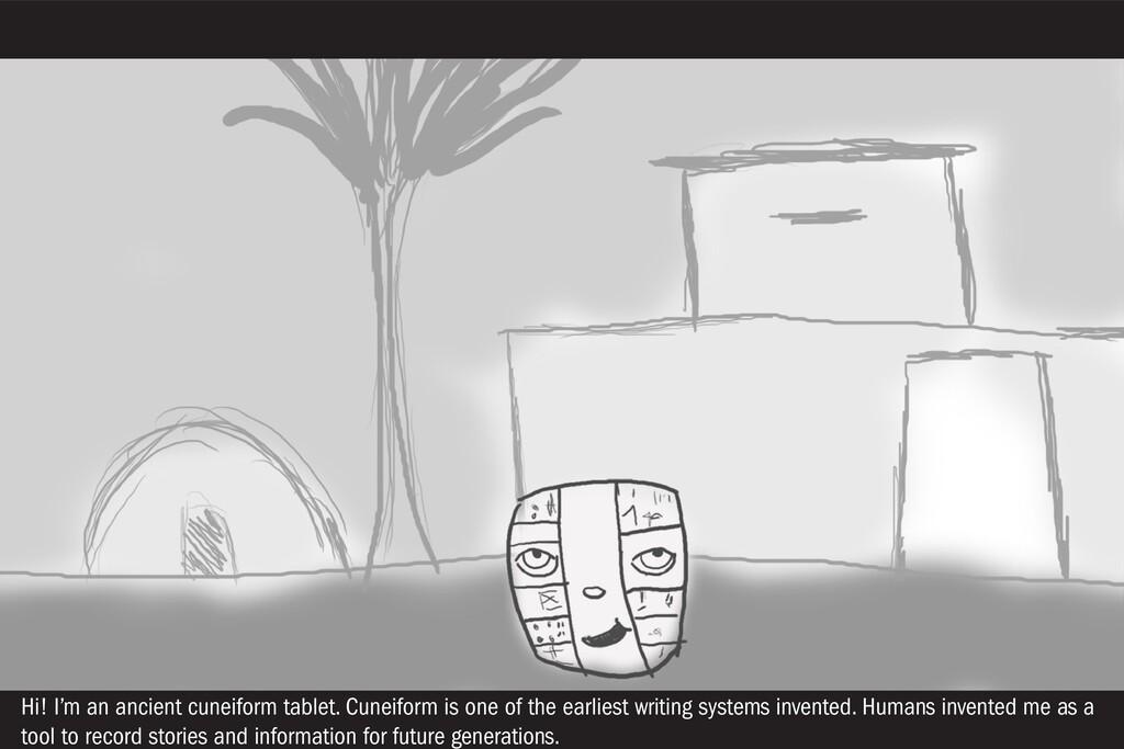 Hi! I'm an ancient cuneiform tablet. Cuneiform ...