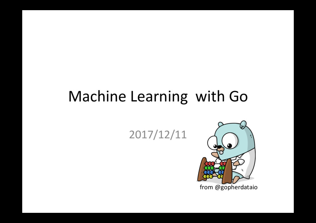 Machine Learning with Go 2017/12/11 from @gophe...