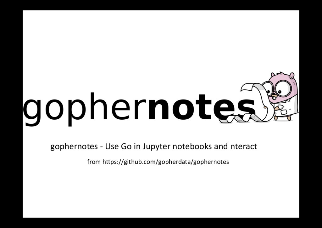 gophernotes - Use Go in Jupyter notebooks and n...