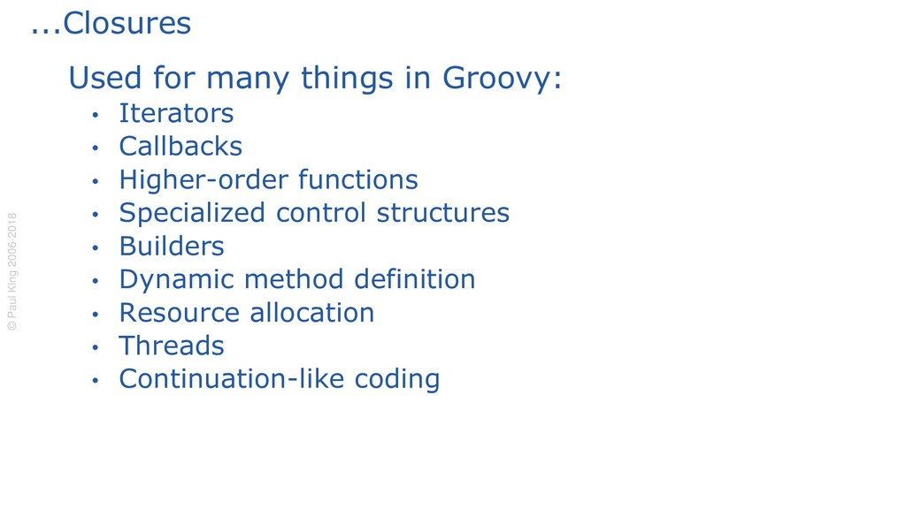 ...Closures Used for many things in Groovy: • I...