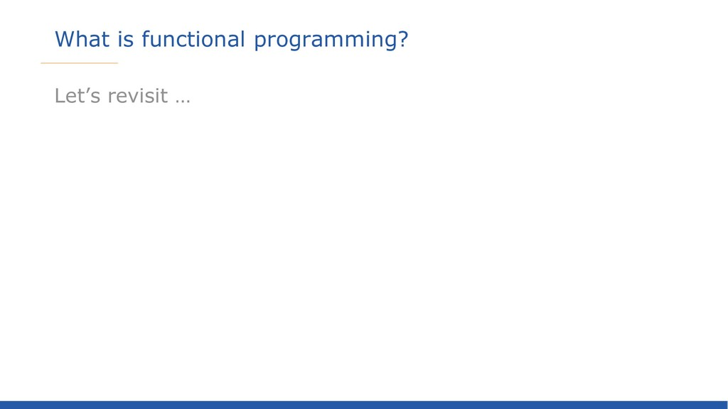 What is functional programming? Let's revisit …