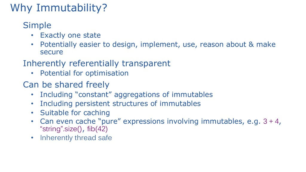 Why Immutability? Simple • Exactly one state • ...