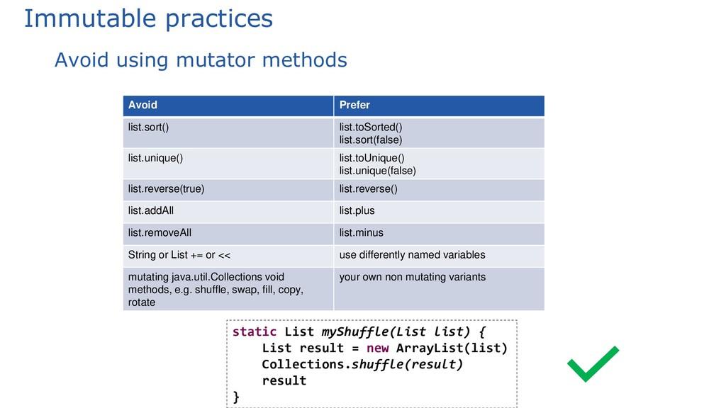 Immutable practices Avoid using mutator methods...