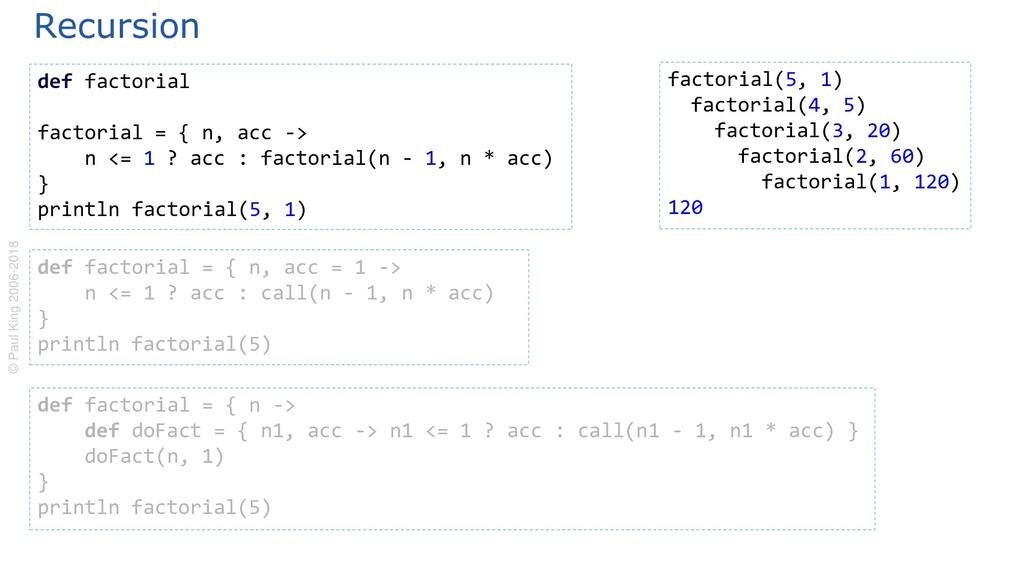 Recursion © Paul King 2006-2018 def factorial f...
