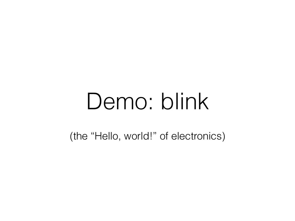 "Demo: blink (the ""Hello, world!"" of electronics)"