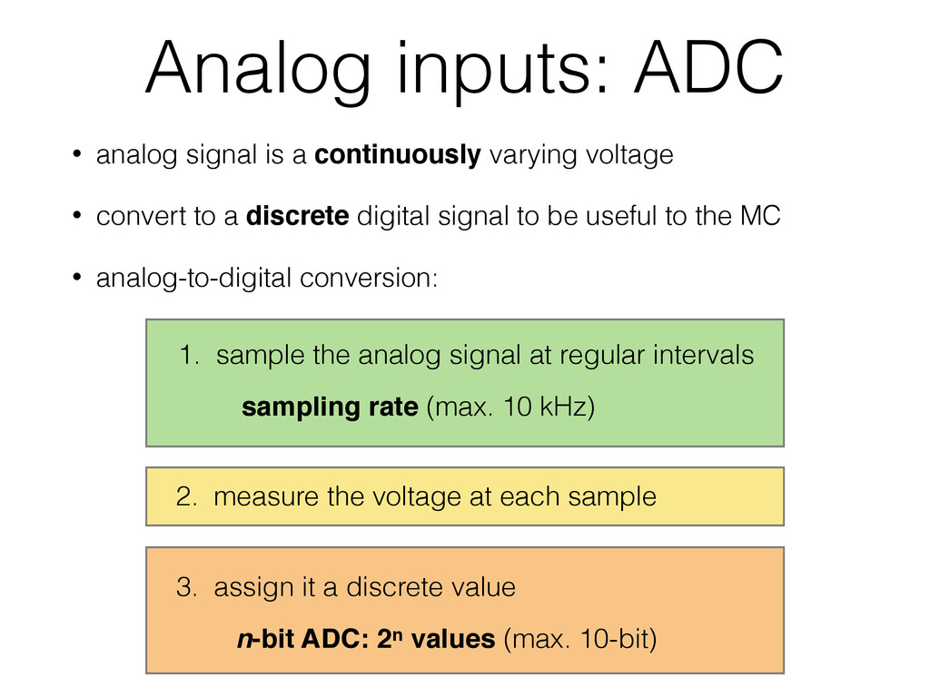 Analog inputs: ADC • analog signal is a continu...