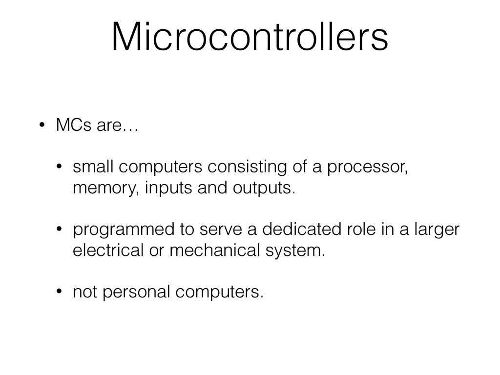 Microcontrollers • MCs are… • small computers c...