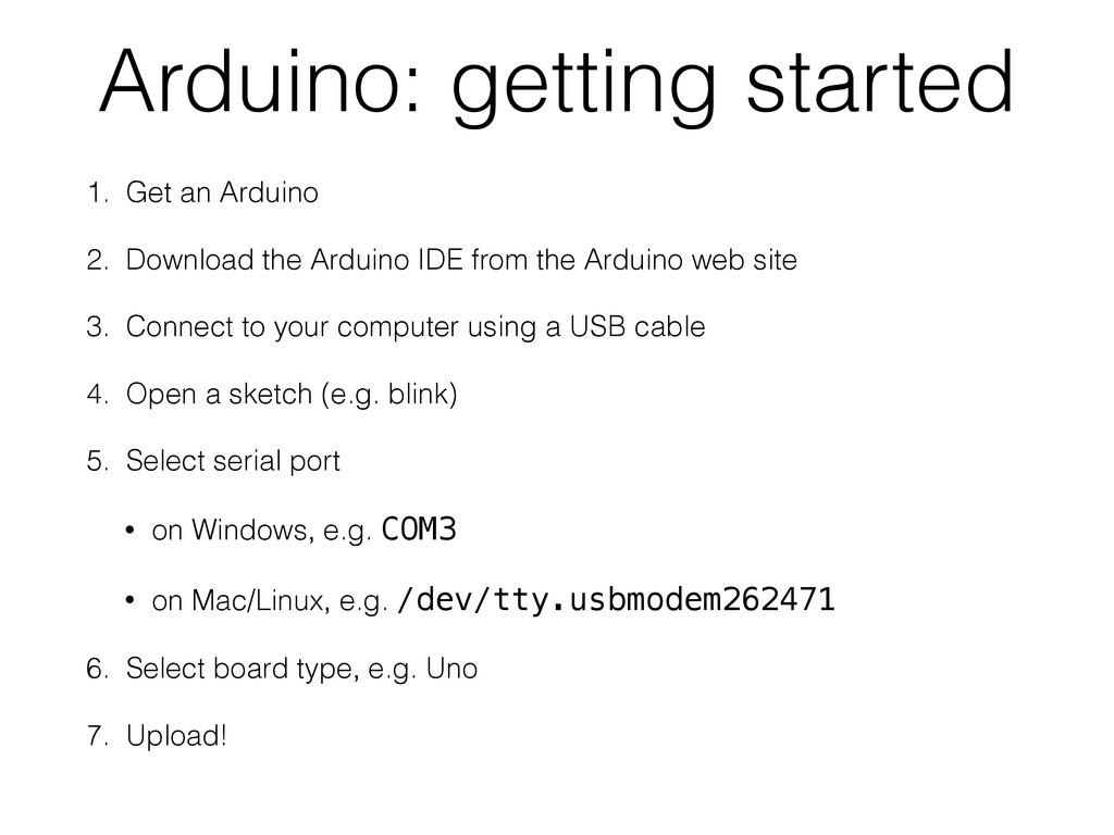 Arduino: getting started 1. Get an Arduino 2. D...