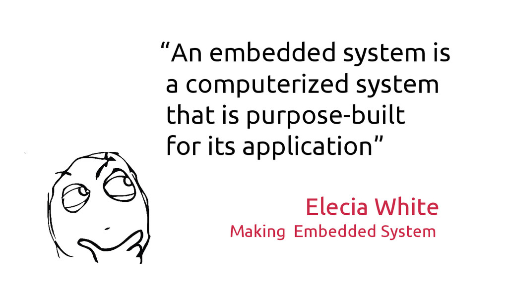 """""""An embedded system is a computerized system th..."""