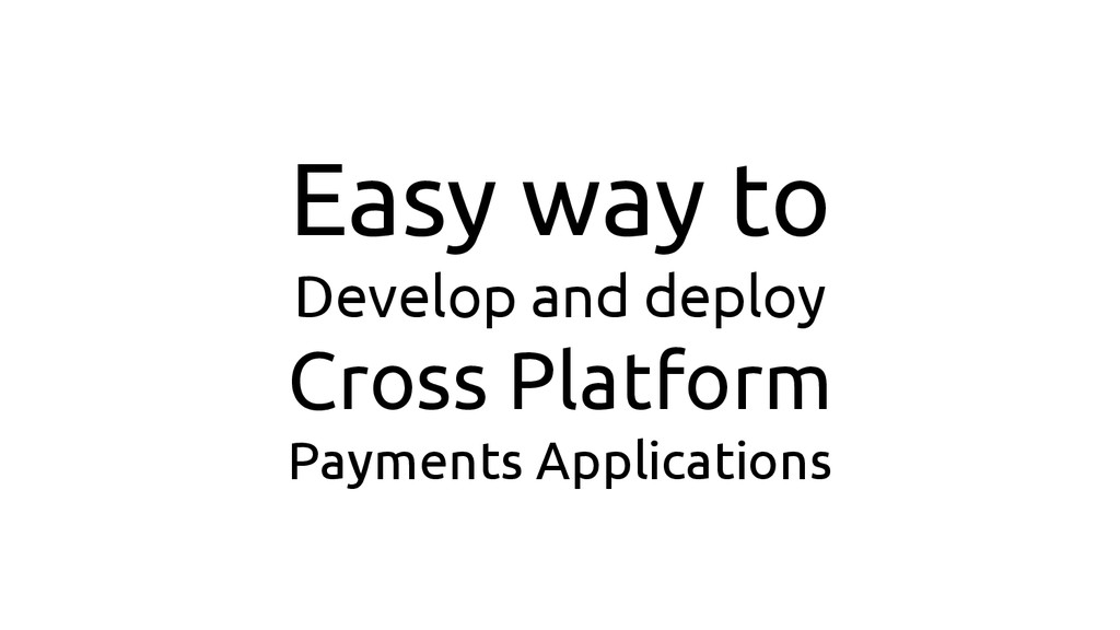 Easy way to Develop and deploy Cross Platform P...