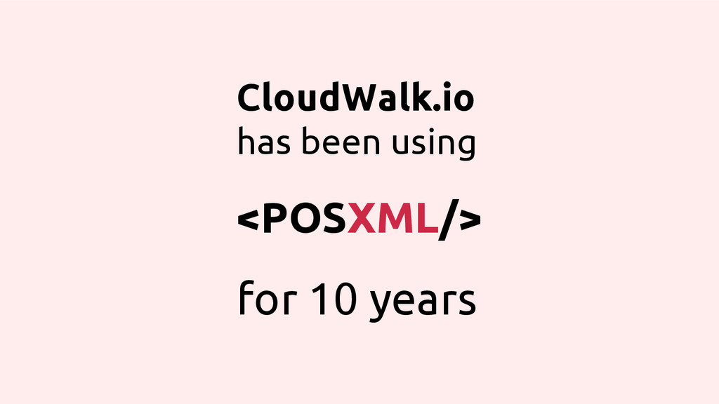 CloudWalk.io has been using <POSXML/> for 10 ye...