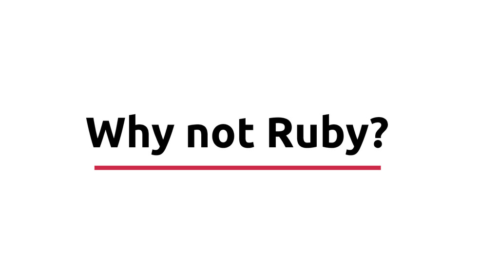 Why not Ruby?