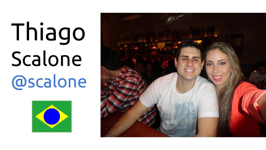Thiago Scalone @scalone