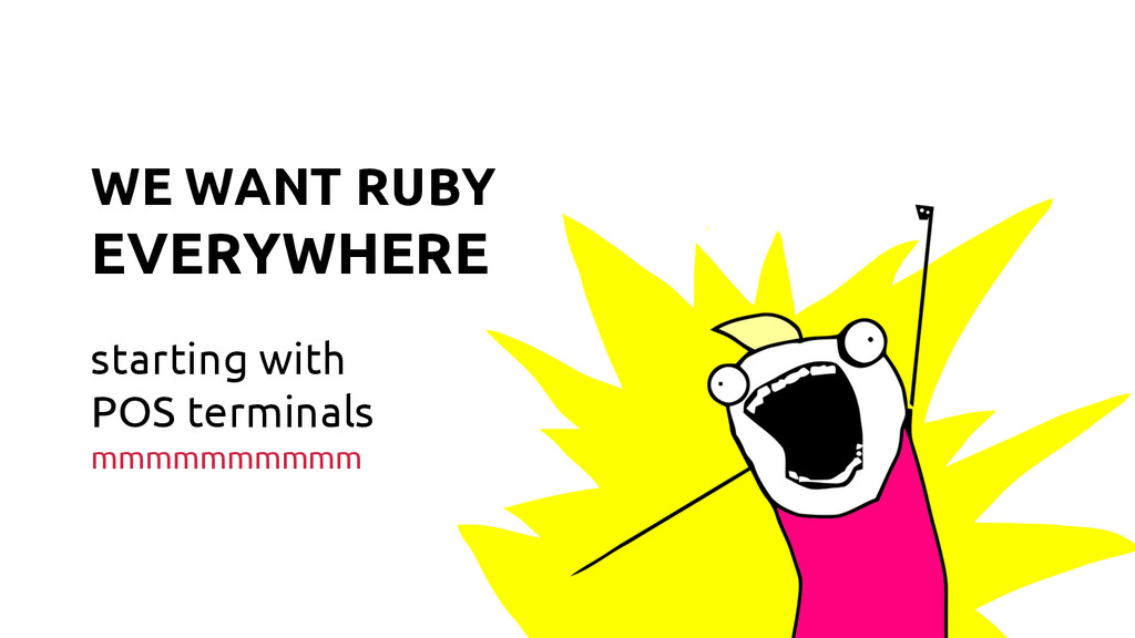 WE WANT RUBY EVERYWHERE starting with POS termi...