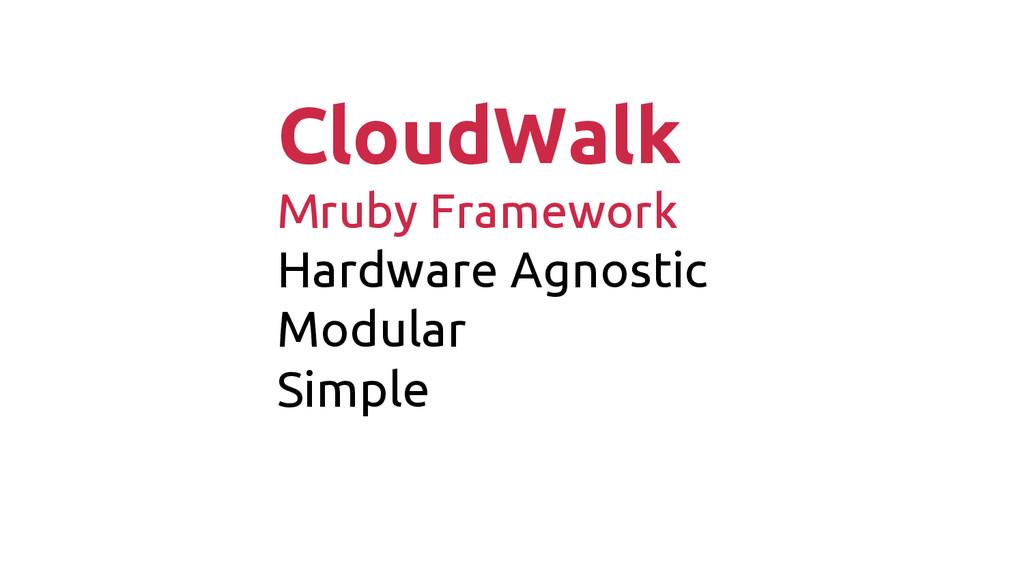 CloudWalk Mruby Framework Hardware Agnostic Mod...