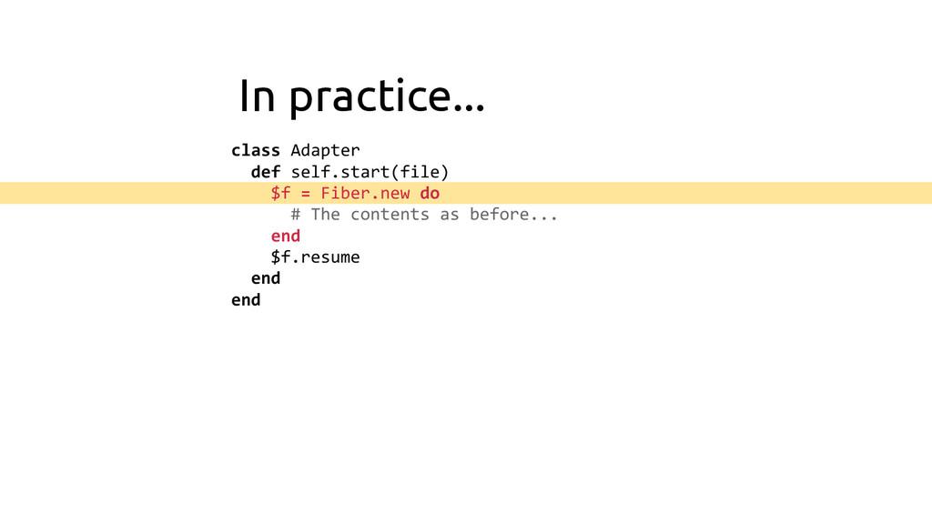 In practice... class Adapter def self.start(fil...