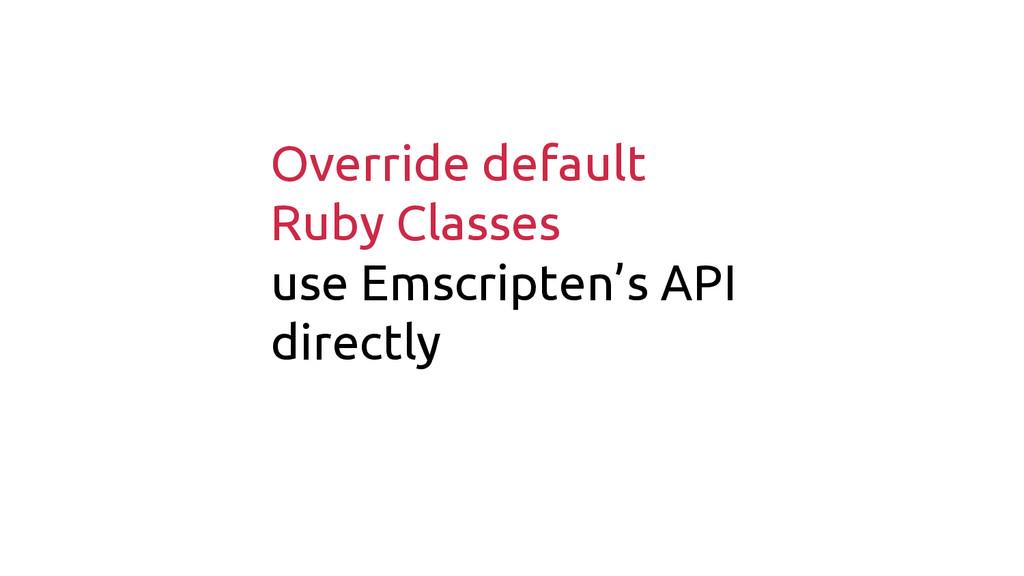 Override default Ruby Classes use Emscripten's ...