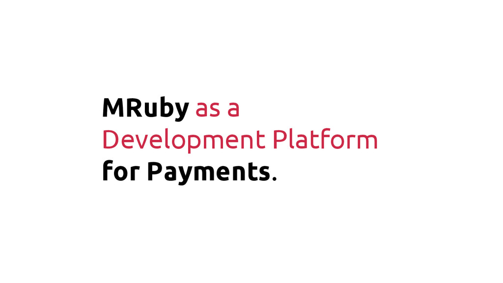 MRuby as a Development Platform for Payments.