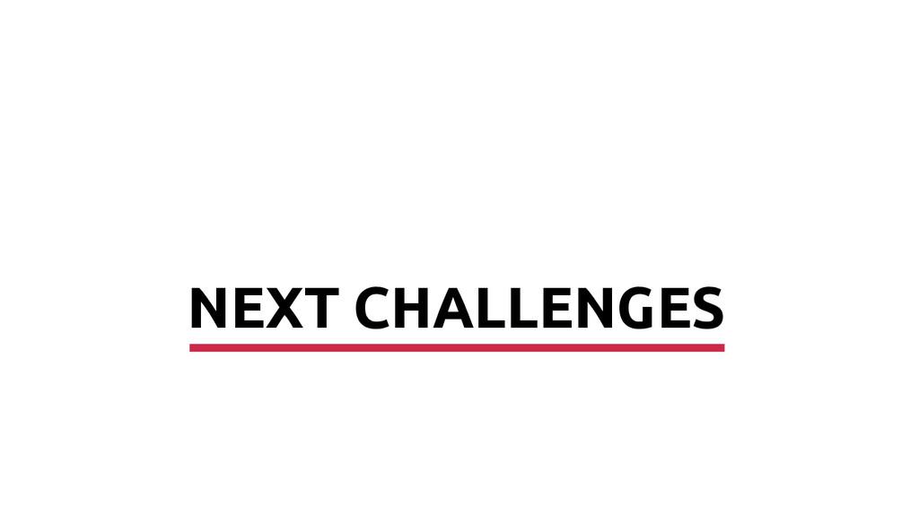 NEXT CHALLENGES
