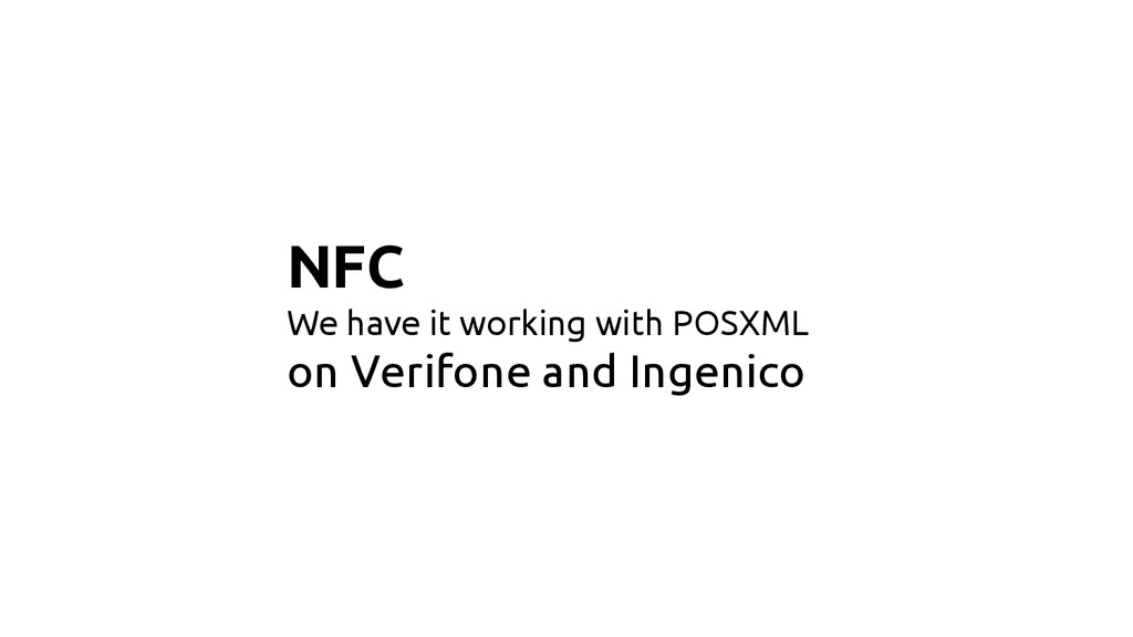 NFC We have it working with POSXML on Verifone ...
