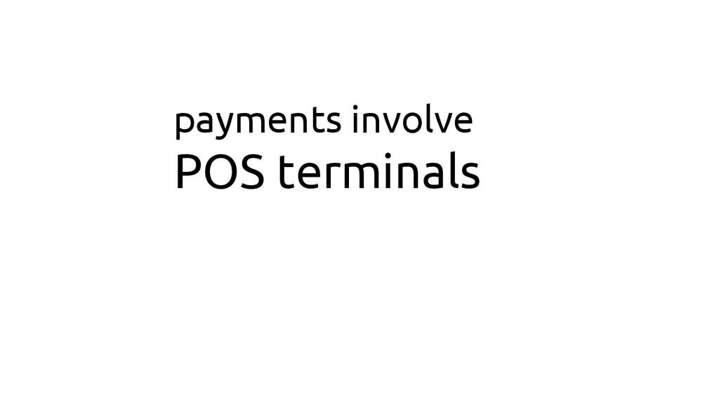 payments involve POS terminals