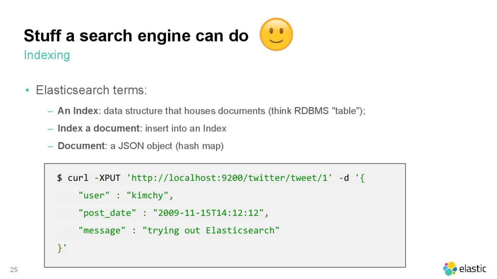 25 • Elasticsearch terms: ‒ An Index: data stru...
