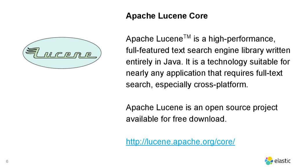 6 Apache Lucene Core Apache LuceneTM is a high-...