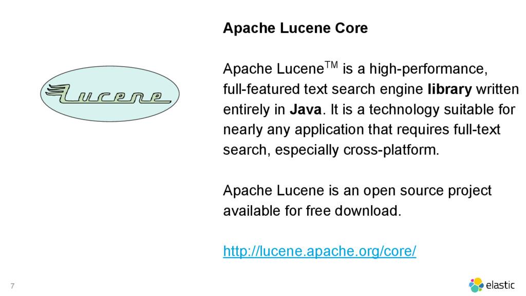 7 Apache Lucene Core Apache LuceneTM is a high-...