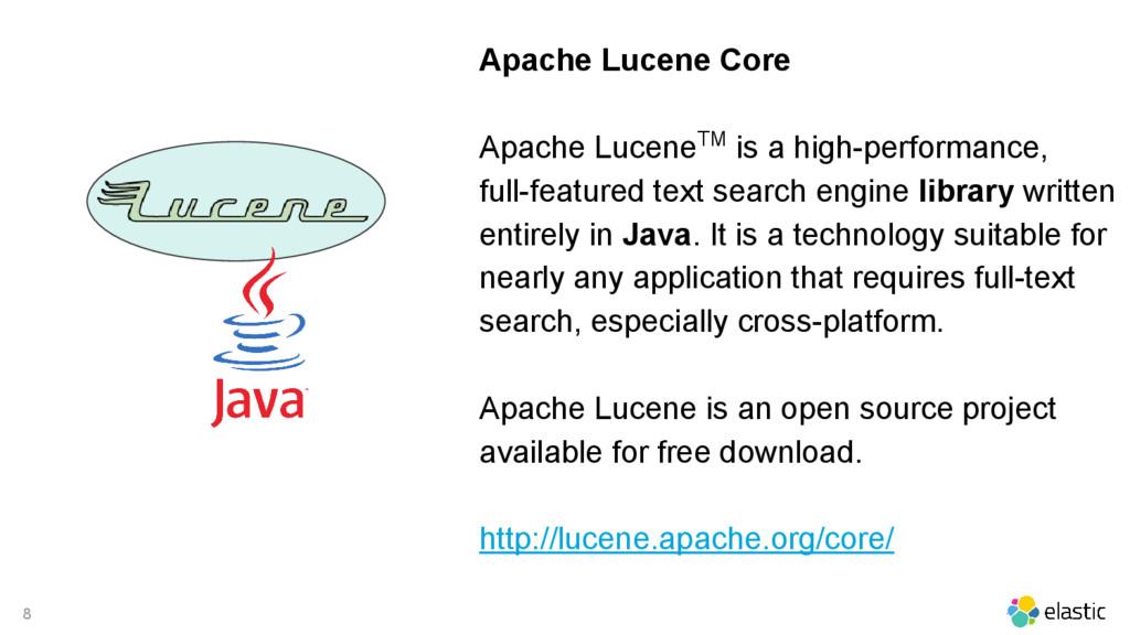 8 Apache Lucene Core Apache LuceneTM is a high-...