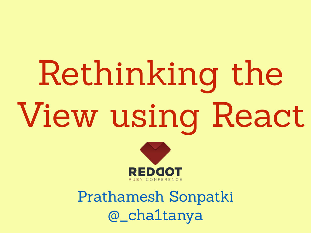 Rethinking the View using React Prathamesh Sonp...