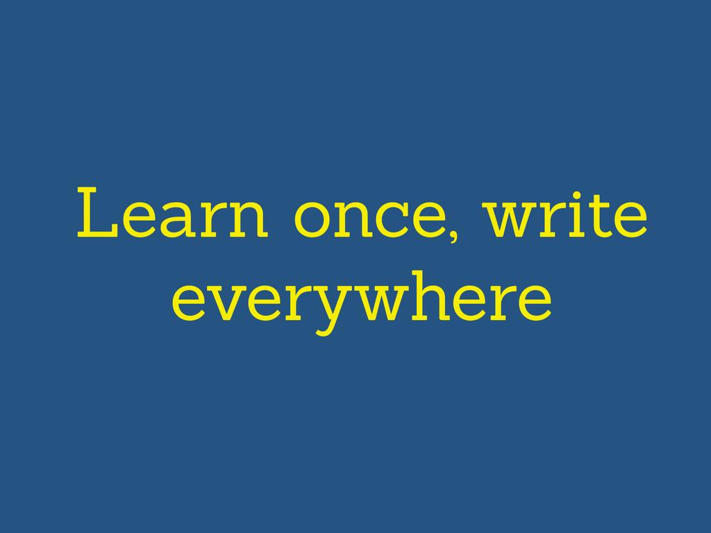 Learn once, write everywhere