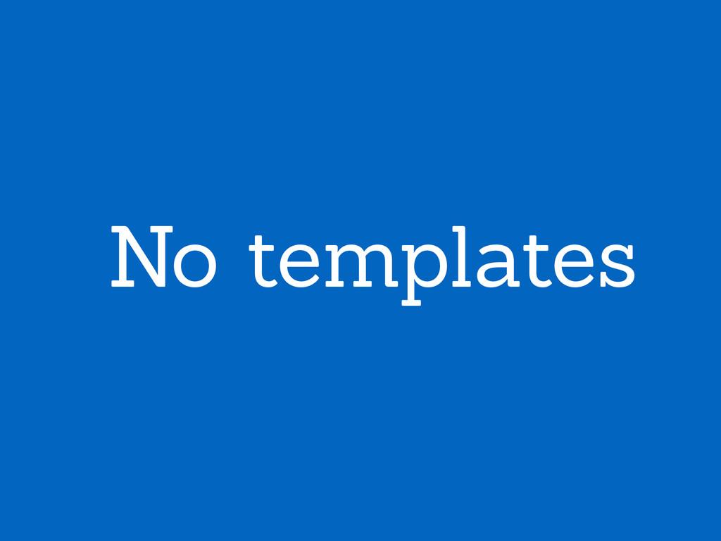 No templates