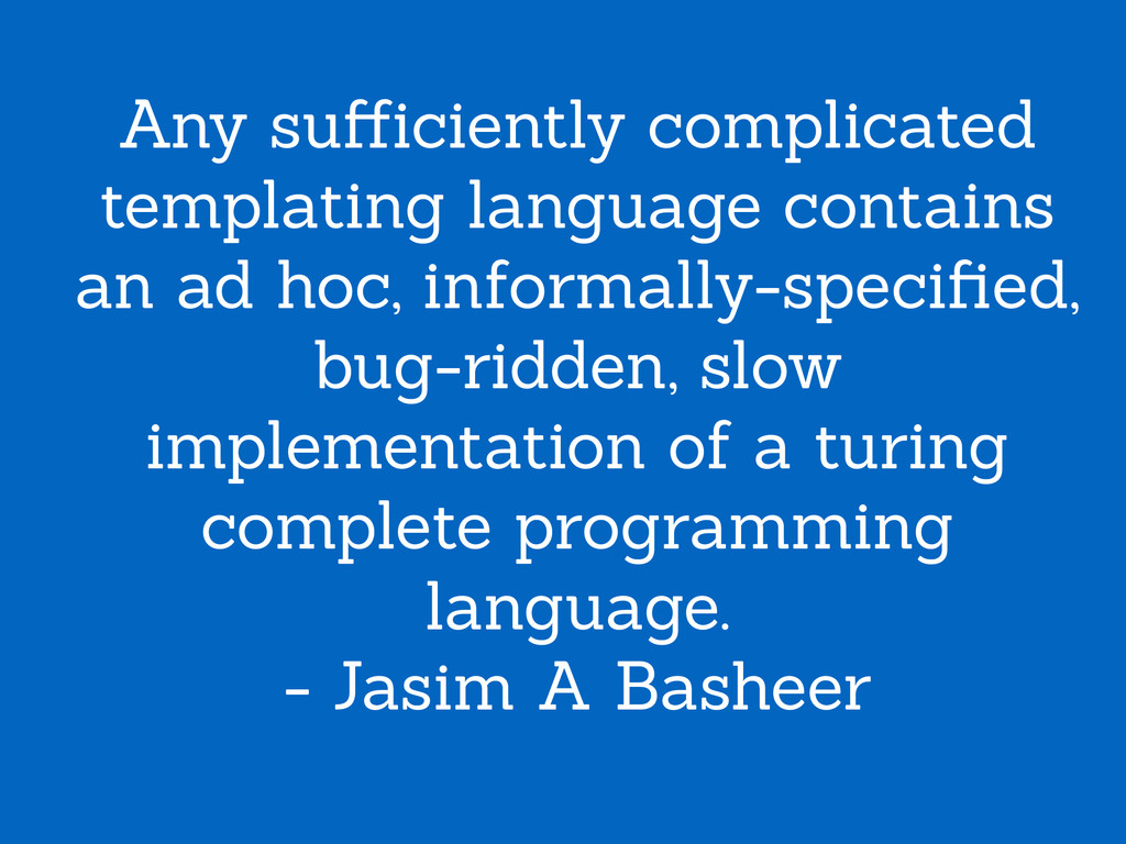 Any sufficiently complicated templating language...