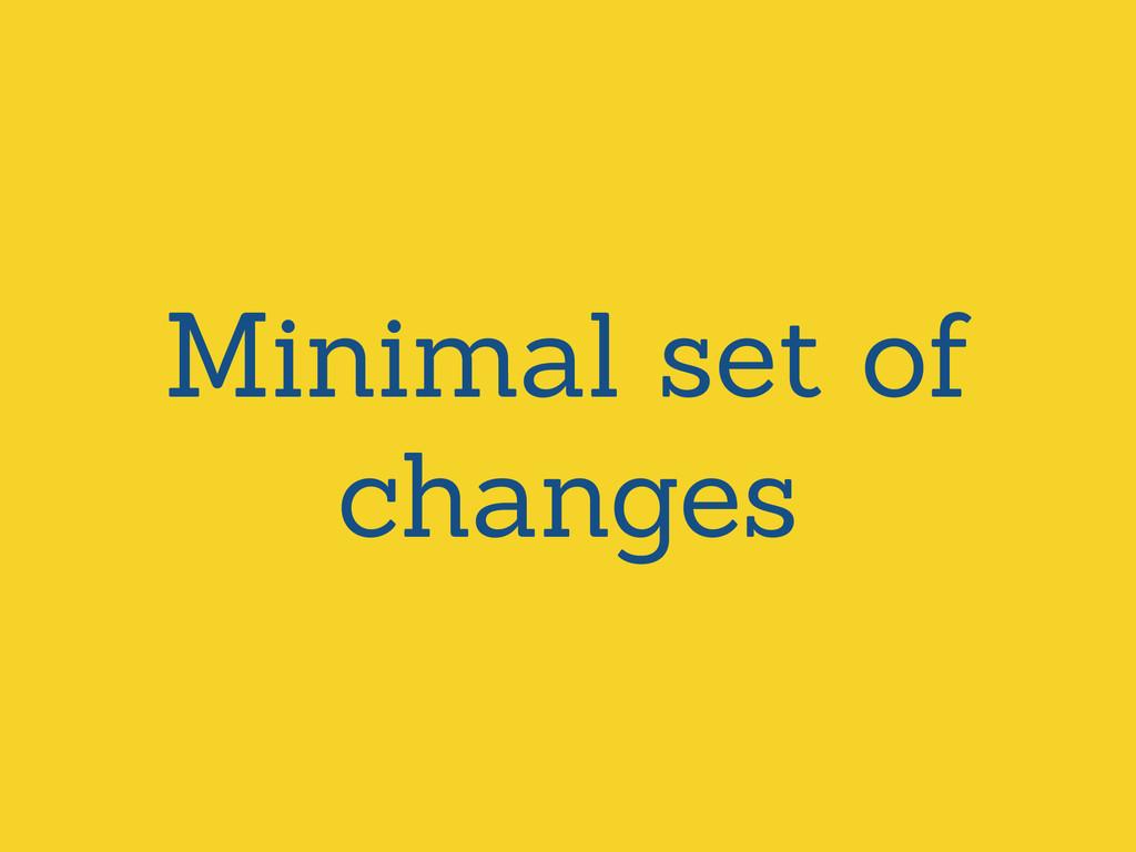 Minimal set of changes