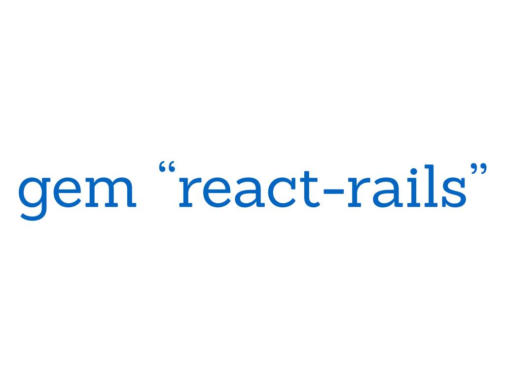 """gem """"react-rails"""""""