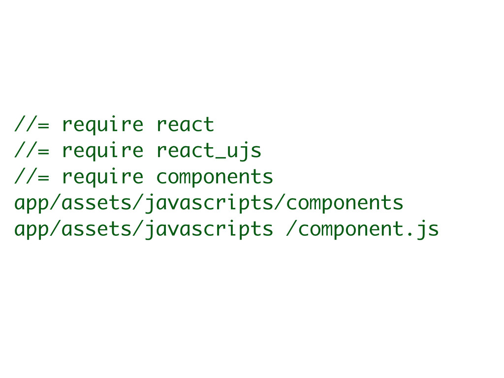 //= require react //= require react_ujs //= req...